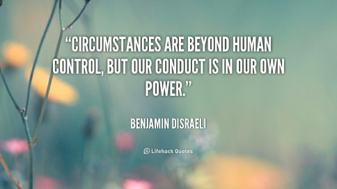quote-Benjamin-Disraeli-circumstances-are-beyond-human-control-but-our-1862.png